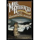 Mrs. Roberto: Or the Widowy Worries of the Moosepath League