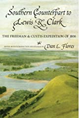 Southern Counterpart to Lewis and Clark: The Freeman and Custis Expedition of 1806 (American Exploration and Travel) (Volume 67) Paperback