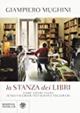 La stanza dei libri. Come vivere felici senza Facebook Instagram e followers