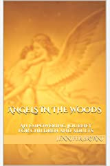 Angels in the Woods: An empowering journey for children and adults Kindle Edition