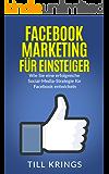 Facebook Marketing: Wie Sie eine erfolgreiche Social-Media-Strategie für Facebook entwickeln (Facebook Marketing, Social Media Marketing)