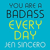 You Are a Badass Every Day: How to Keep Your Motivation Strong, Your Vibe High, and Your Quest for Transformation…