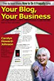 Your Blog, Your Business, Carolyn Howard-Johnson, 1451591047