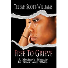Free To Grieve - A Mothers Memoir In Black and White