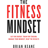 The Fitness Mindset: Eat for energy, Train for tension, Manage your mindset, Reap the results (English Edition)