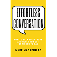 Effortless Conversation: How to Talk to Anybody and Never Run Out of Things to Say (English Edition)