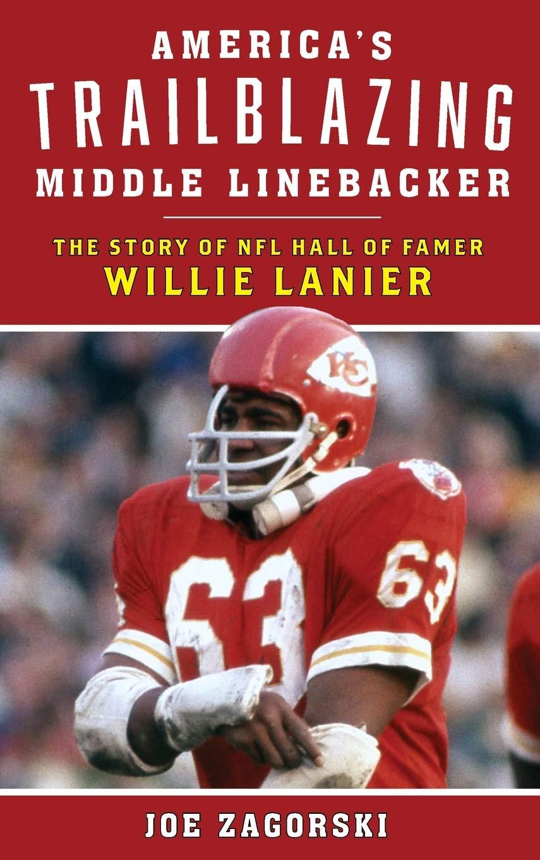America's Trailblazing Middle Linebacker: The Story of NFL Hall of Famer  Willie Lanier: Zagorski, Joe: 9781538109519: Amazon.com: Books