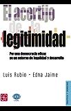 El acertijo de la legitimidad. Por una democracia eficaz en un entorno de la legalidad y desarrollo (Politica y Derecho)