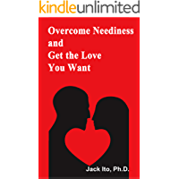 Overcome Neediness and Get the Love You Want