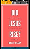 Did Jesus Rise?: 6 Reasons to Believe in Jesus' Resurrection (Apologetics Series Book 2)