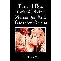 Tales of Èṣù: Yorùbá Divine Messenger and Trickster Orisha