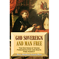 God Sovereign and Man Free,  or, The Doctrine of Divine  Foreordination and  Man's Free Agency (1850)