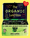 The Organic Lunchbox: 125 Yummy, Quick, and Healthy Recipes for Kids