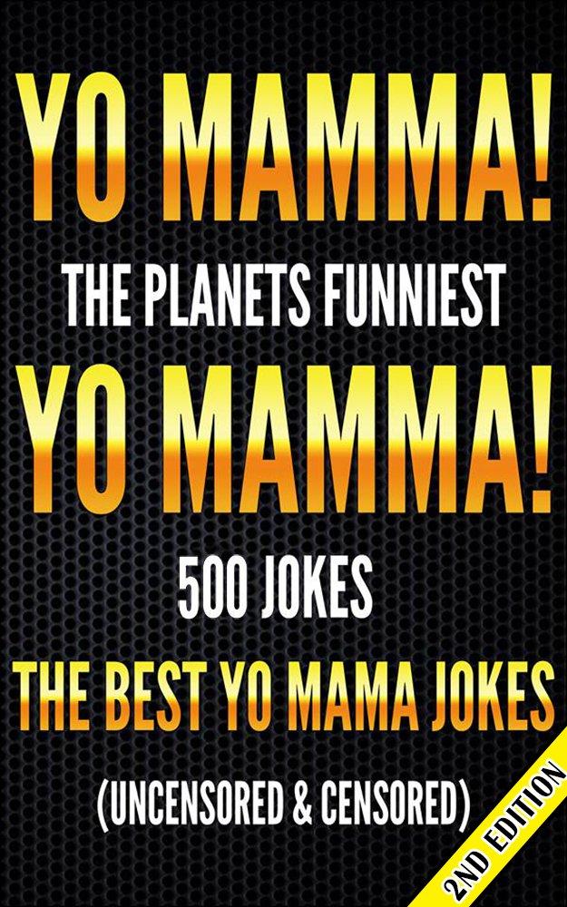 Yo Mamma Yo Mamma 2nd Edition The Best 500 Yo Mamma Jokes