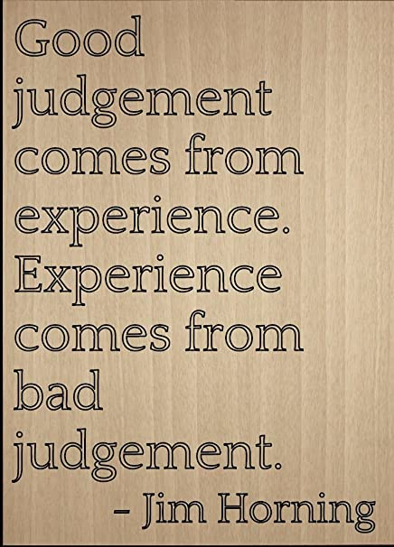 Amazoncom Good Judgement Comes From Experience Quote By Jim