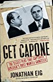 Get Capone: The Secret Plot That Captured America's Most Wanted Gangster