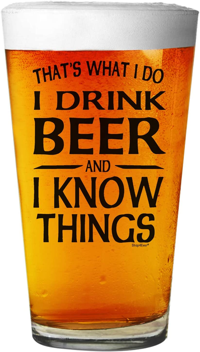 Shop4Ever That's What I Do I Drink Beer and I Know Things Beer Pint Glass Black Print 16 oz