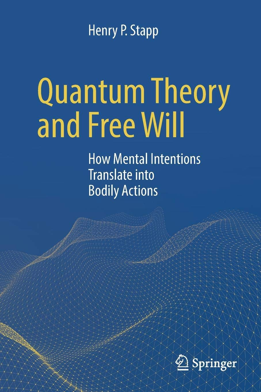 Quantum Theory and Free Will: How Mental Intentions Translate into Bodily  Actions: Henry P. Stapp: 9783319863702: Amazon.com: Books