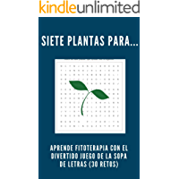 Siete plantas para...: Aprende fitoterapia con el divertido juego de la sopa de letras (30 retos)