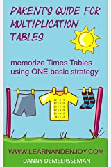 Parent's Guide for Multiplication Tables: memorize Times Tables using ONE basic strategy (Math Education Help from www.learnandenjoy.com Book 2) Kindle Edition