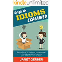 English Idioms Explained: Learn How to Use and Understand 125 Idioms in English