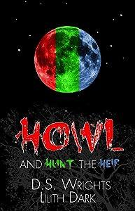 HOWL and HUNT the HEIR: HOWL 1-3 (Dark World)