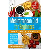 Mediterranean Diet for Beginners: The Complete Guide: Your Essential Plan for Fast Burn Fat
