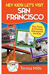 Hey Kids! Let's Visit San Francisco: Fun Facts and Amazing Discoveries for Kids (Volume 5) Paperback