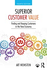 Superior Customer Value: Finding and Keeping Customers in the Now Economy Kindle Edition