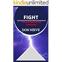 FIGHT. Eternal existential condition: (Beyond Motivation, Positive Self-Help, Stoicism, and Nihilism)
