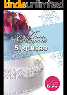 Sí quiero (Relatos Anna Casanovas nº 6) (Spanish Edition)