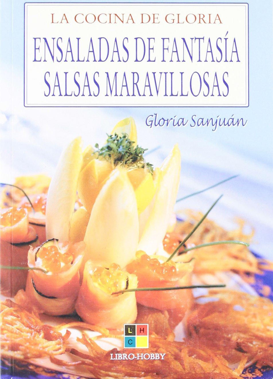 Ensaladas de fantasia y salsas maravillosas La Cocina Gloria: Amazon.es: Gloria Sanjuan: Libros