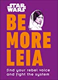 Star Wars Be More Leia: Find Your Rebel Voice And