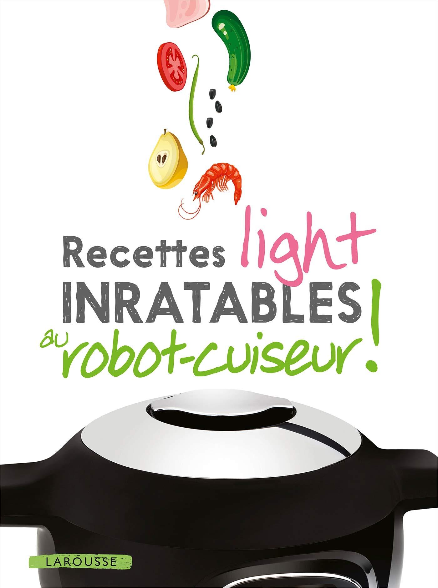 Amazon Fr Recettes Light Inratables Au Robot Cuiseur