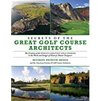 Image for Secrets of the Great Golf Course Architects: The Creation of the World?s Greatest Golf Courses in the Words and Images of History?s Master Designers