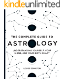The Complete Guide to Astrology: Understanding Yourself, Your Signs, and Your Birth Chart