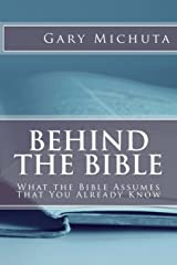 Behind the Bible: What the Bible Assumes That You Already Know Paperback