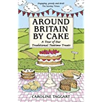 Around Britain by Cake: A Tour of Traditional Teatime Treats