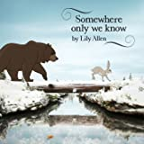 Somewhere Only We Know