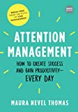 Attention Management: How to Create Success and Gain Productivity - Every Day
