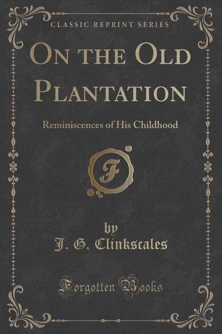 Download On the Old Plantation: Reminiscences of His Childhood (Classic Reprint) pdf