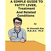 A Simple Guide to Fatty Liver, Treatment and Related Diseases (A Simple Guide to Medical Conditions)