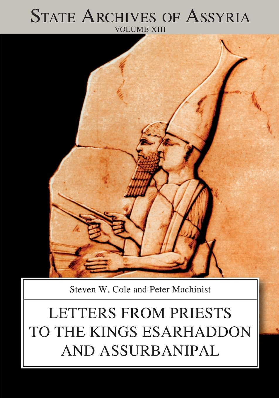 Letters from Priests to the Kings Esarhaddon and Assurbanipal (State Archives of Assyria)
