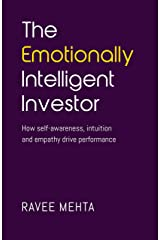 The Emotionally Intelligent Investor: How self-awareness, empathy and intuition drive performance Kindle Edition