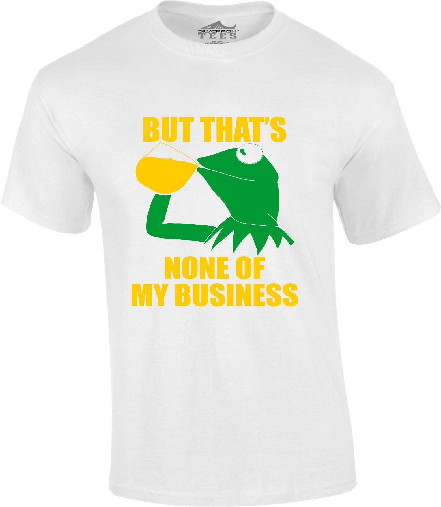 Kermit The Frog Sipping TeaBut That's None Of My Business Meme T-Shirt