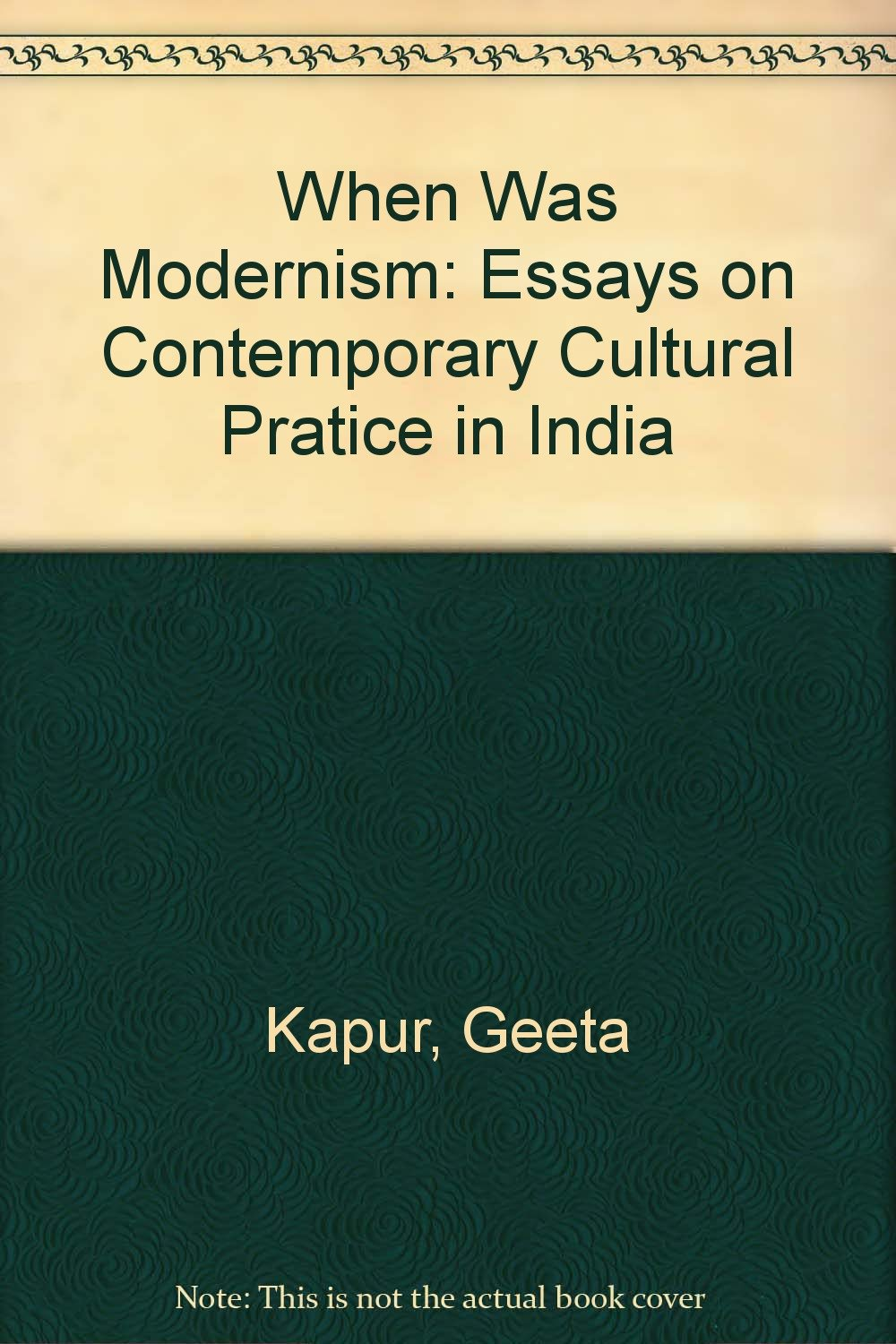 when was modernism essays on contemporary cultural practice in when was modernism essays on contemporary cultural practice in geeta kapur 9788185229140 com books