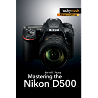 Mastering the Nikon D500 (The Mastering Camera Guide Series) book cover