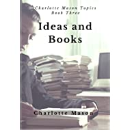 Ideas and Books: The Method of Education (Charlotte Mason Topics Book 3)
