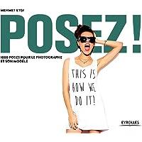 Posez !: 1000 poses pour le photographe et son modèle