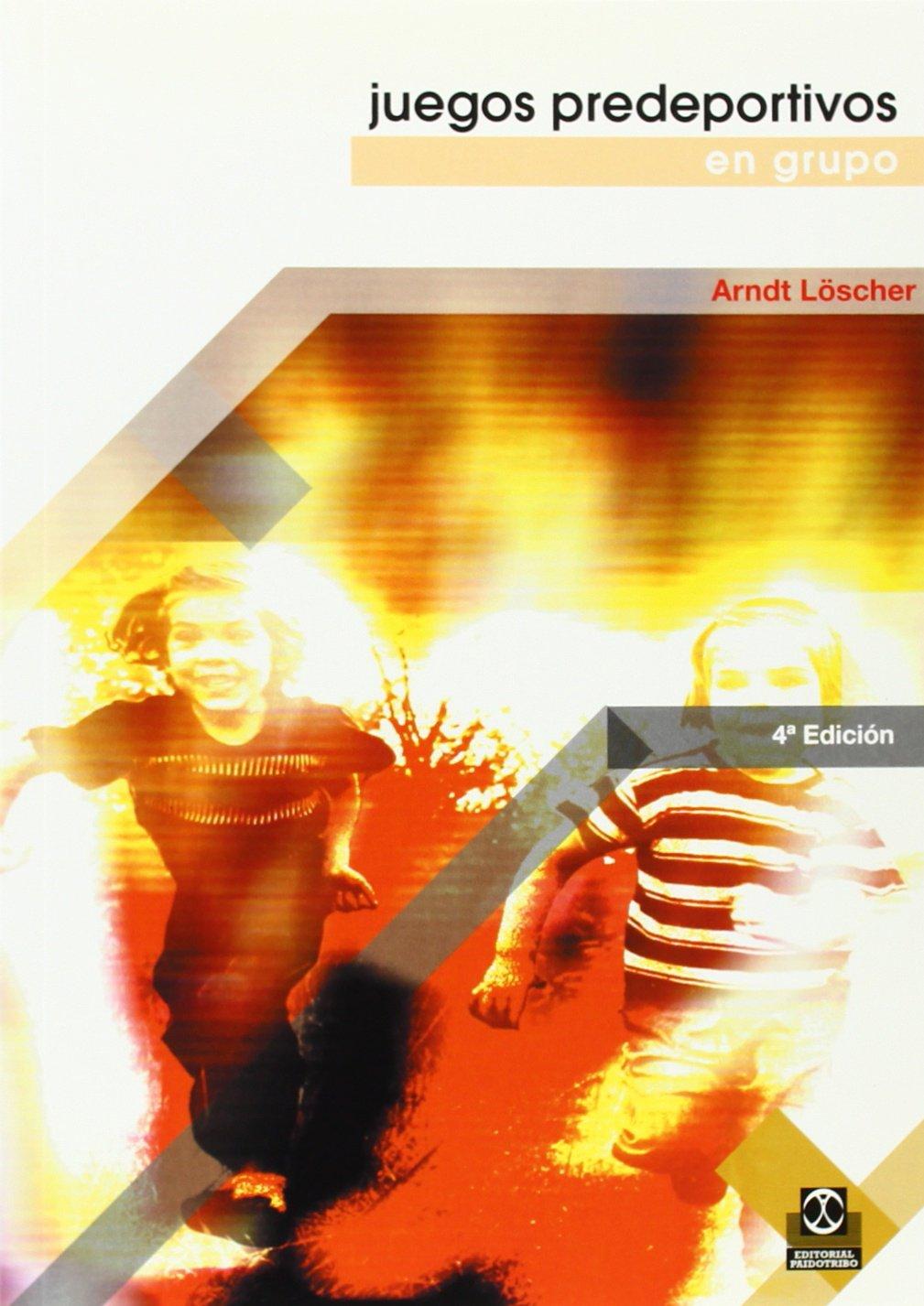 Juegos Predeportivos En Grupo Educación Física / Pedagogía / Juegos: Amazon.es: Arndt Loscher: Libros